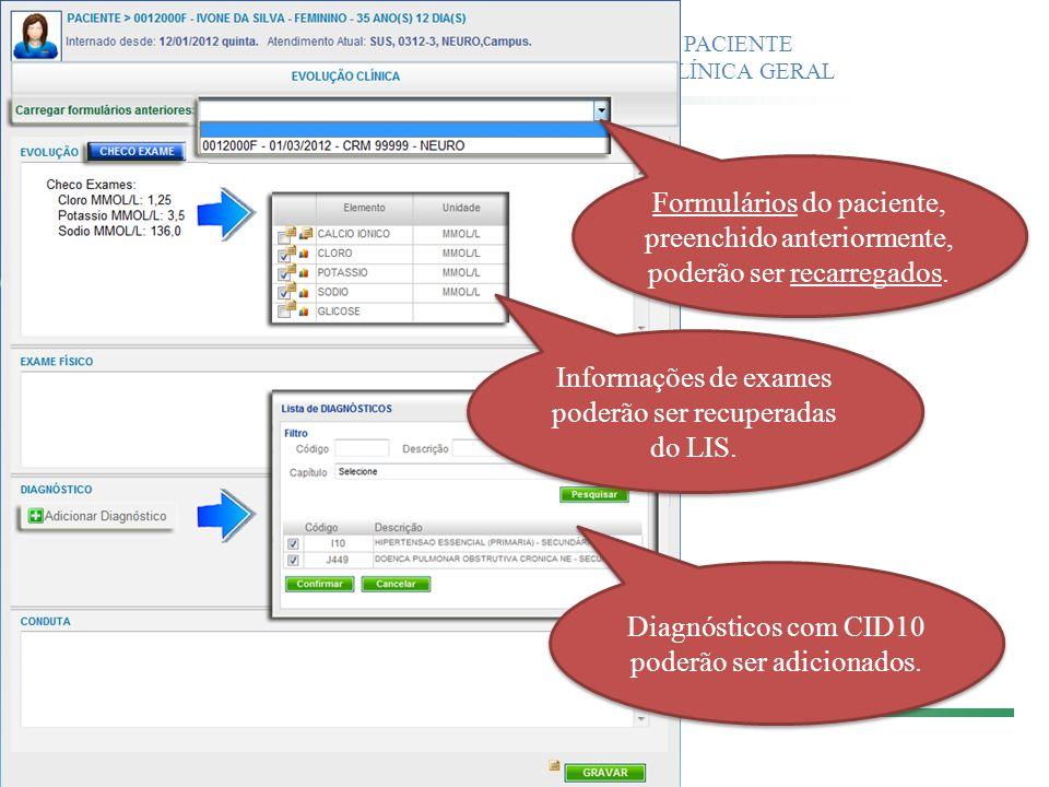 ATENDIMENTO CLÍNICO DO PACIENTE FORMULÁRIO DE EVOLUÇÃO CLÍNICA GERAL Formulários do paciente, preenchido anteriormente, poderão ser recarregados. Info