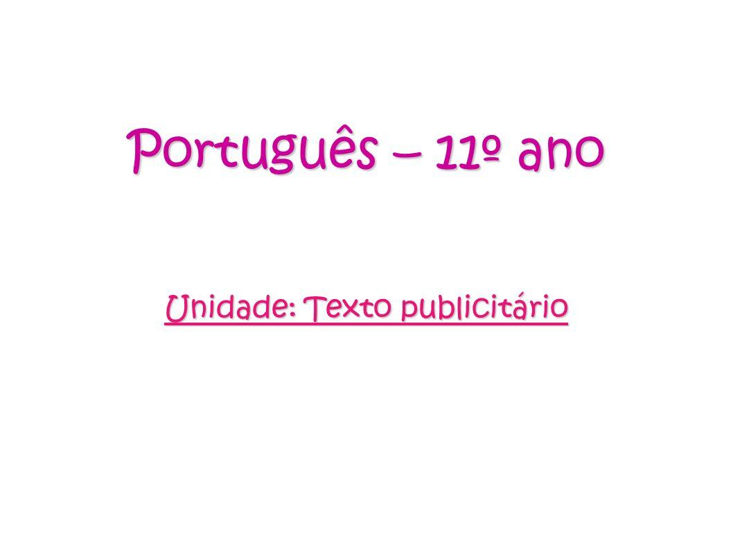 Português – 11º ano Unidade: Texto publicitário