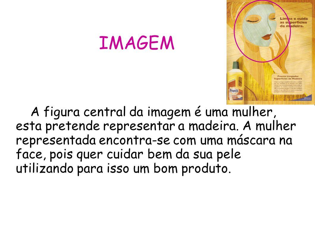IMAGEM A figura central da imagem é uma mulher, esta pretende representar a madeira. A mulher representada encontra-se com uma máscara na face, pois q