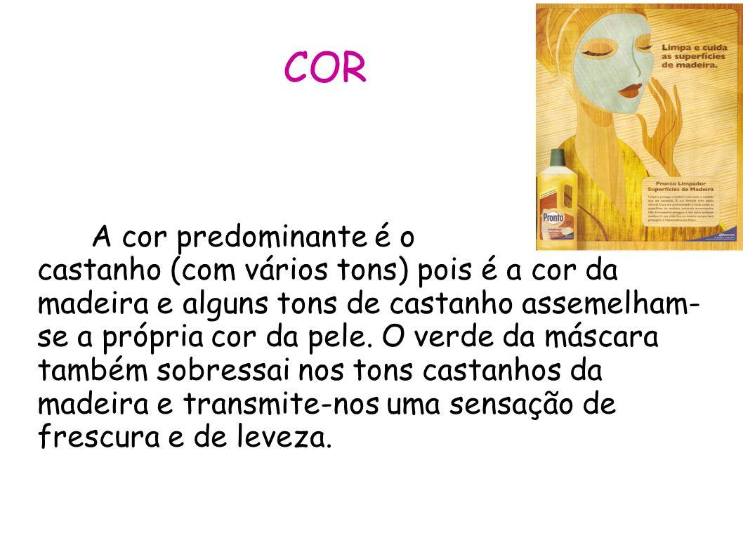COR A cor predominante é o castanho (com vários tons) pois é a cor da madeira e alguns tons de castanho assemelham- se a própria cor da pele. O verde