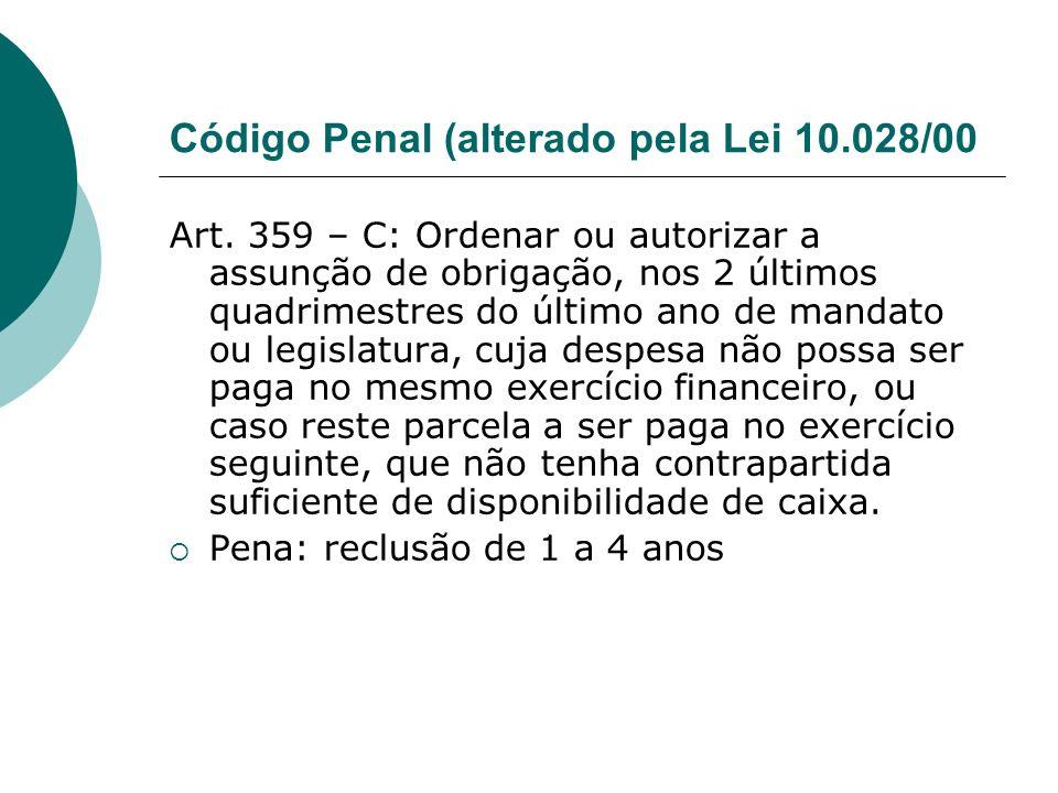 Código Penal (alterado pela Lei 10.028/00 Art. 359 – C: Ordenar ou autorizar a assunção de obrigação, nos 2 últimos quadrimestres do último ano de man