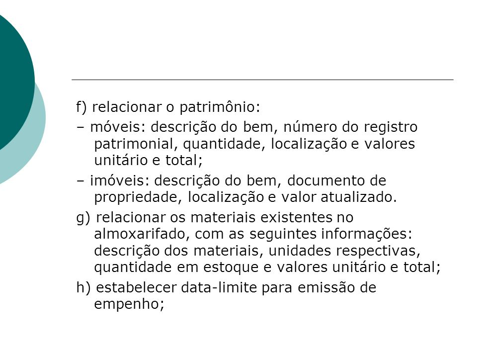f) relacionar o patrimônio: – móveis: descrição do bem, número do registro patrimonial, quantidade, localização e valores unitário e total; – imóveis: