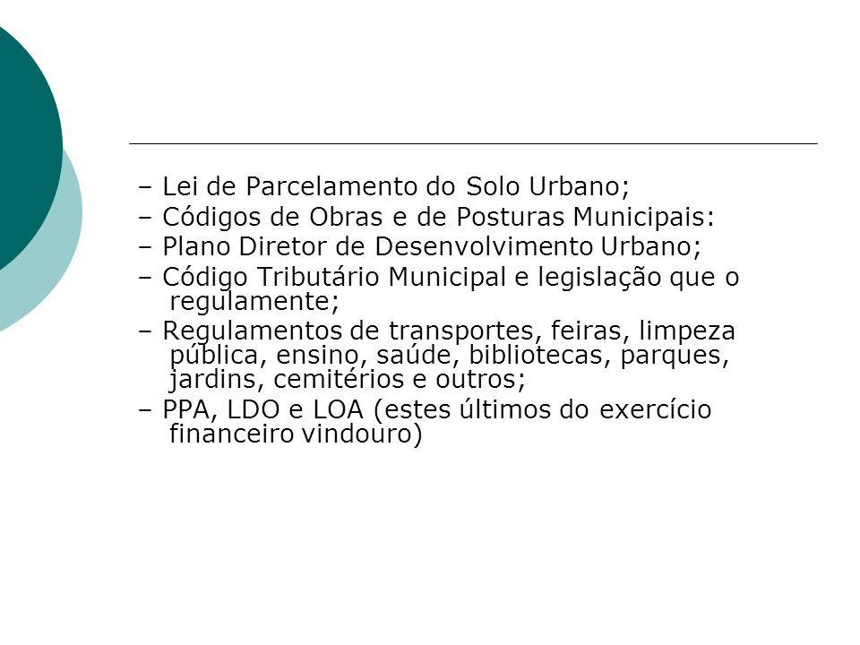 – Lei de Parcelamento do Solo Urbano; – Códigos de Obras e de Posturas Municipais: – Plano Diretor de Desenvolvimento Urbano; – Código Tributário Muni