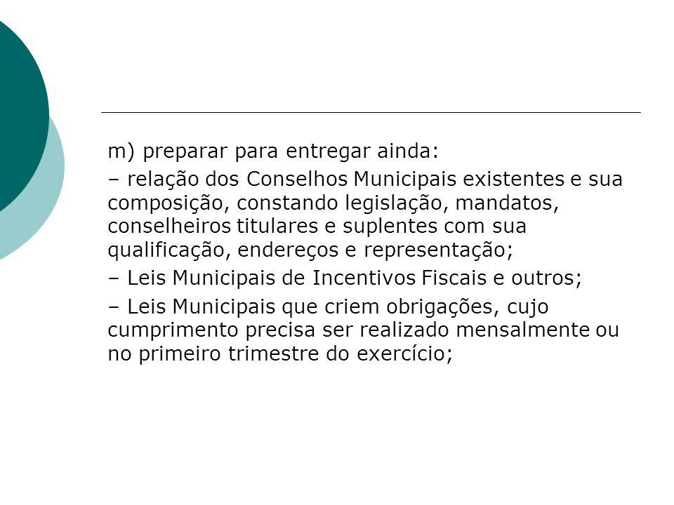 m) preparar para entregar ainda: – relação dos Conselhos Municipais existentes e sua composição, constando legislação, mandatos, conselheiros titular