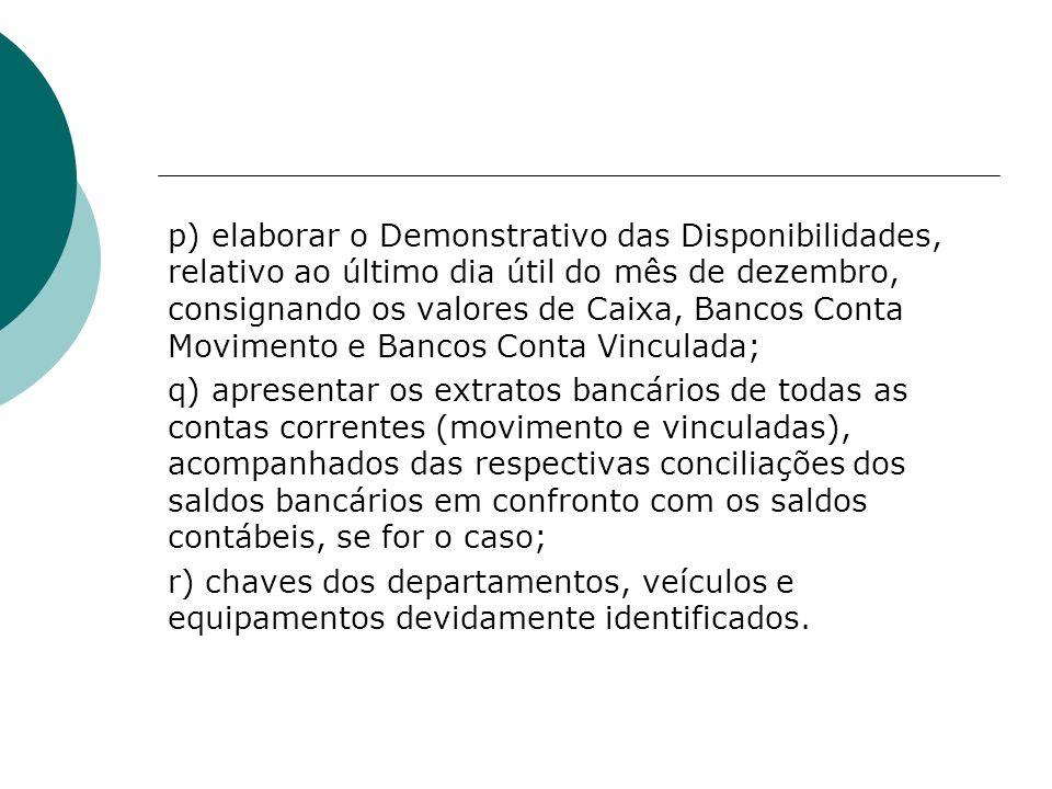 p) elaborar o Demonstrativo das Disponibilidades, relativo ao último dia útil do mês de dezembro, consignando os valores de Caixa, Bancos Conta Movime