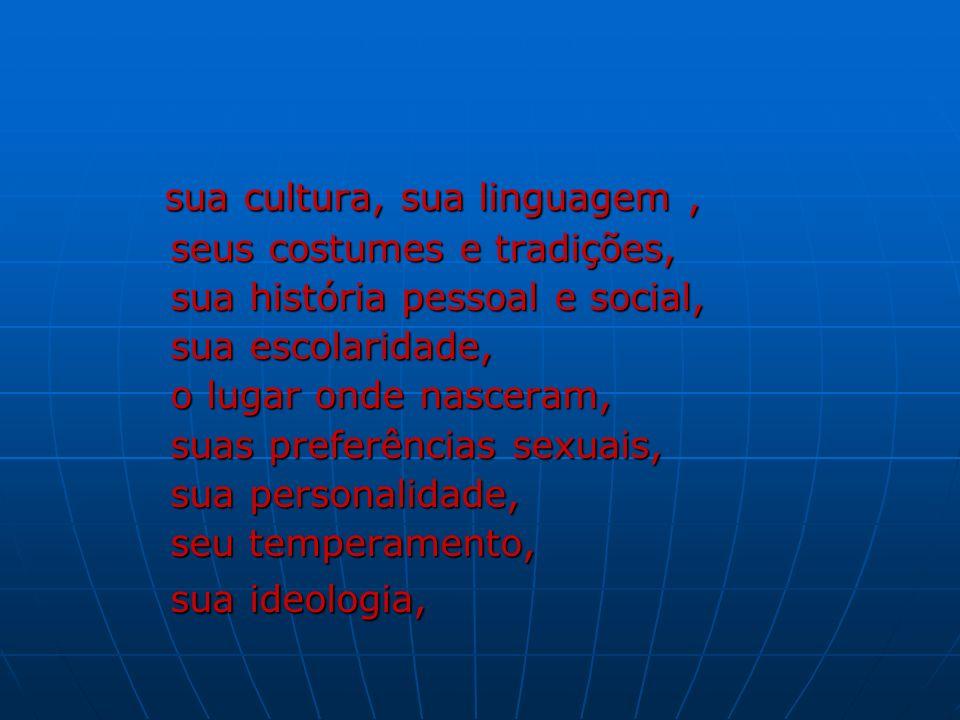 sua cultura, sua linguagem, sua cultura, sua linguagem, seus costumes e tradições, seus costumes e tradições, sua história pessoal e social, sua histó