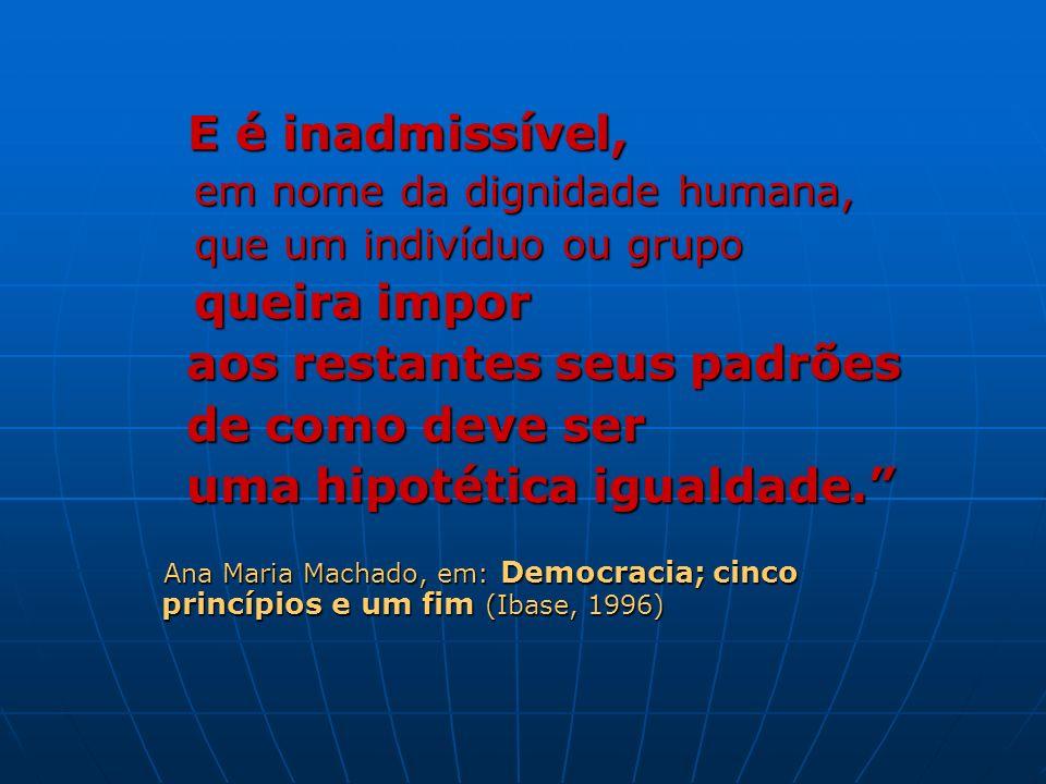 E é inadmissível, E é inadmissível, em nome da dignidade humana, em nome da dignidade humana, que um indivíduo ou grupo que um indivíduo ou grupo quei