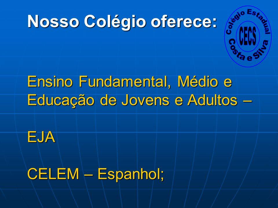 Nosso Colégio oferece: Ensino Fundamental, Médio e Educação de Jovens e Adultos – EJA CELEM – Espanhol; Nosso Colégio oferece: Ensino Fundamental, Méd