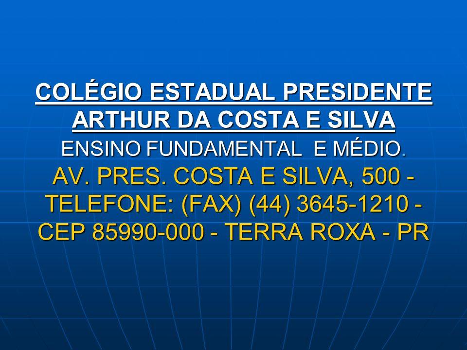 COLÉGIO ESTADUAL PRESIDENTE ARTHUR DA COSTA E SILVA ENSINO FUNDAMENTAL E MÉDIO. AV. PRES. COSTA E SILVA, 500 - TELEFONE: (FAX) (44) 3645-1210 - CEP 85
