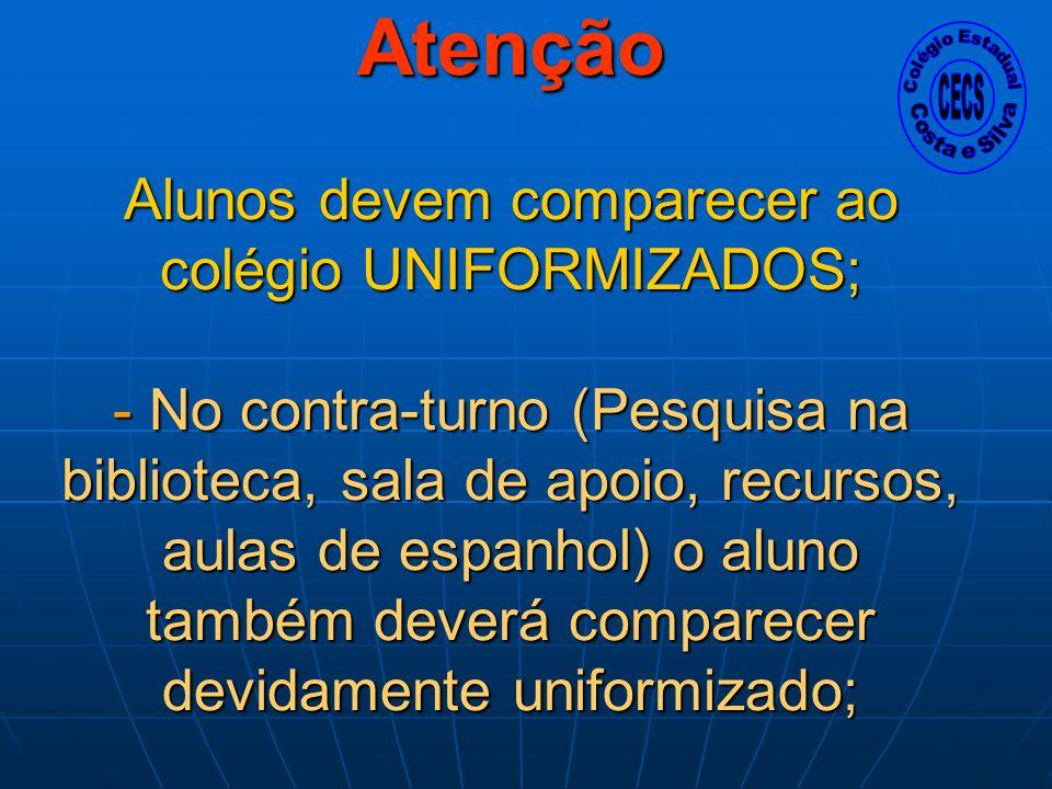 Atenção Alunos devem comparecer ao colégio UNIFORMIZADOS; - No contra-turno (Pesquisa na biblioteca, sala de apoio, recursos, aulas de espanhol) o alu