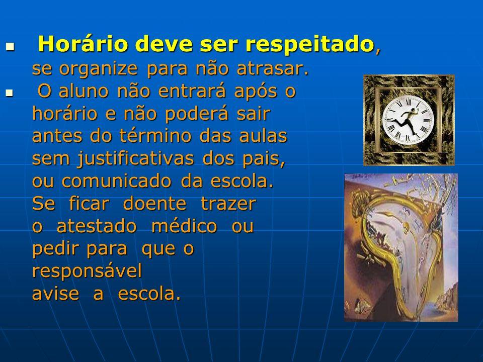 Horário deve ser respeitado, Horário deve ser respeitado, se organize para não atrasar. se organize para não atrasar. O aluno não entrará após o O alu
