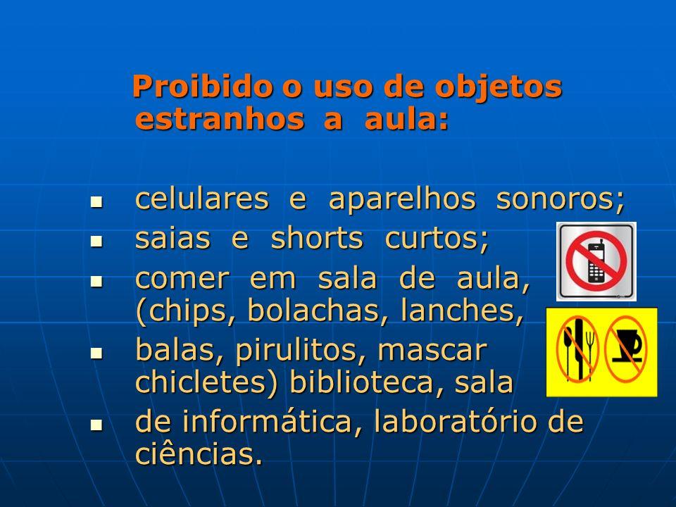 Proibido o uso de objetos estranhos a aula: Proibido o uso de objetos estranhos a aula: celulares e aparelhos sonoros; celulares e aparelhos sonoros;
