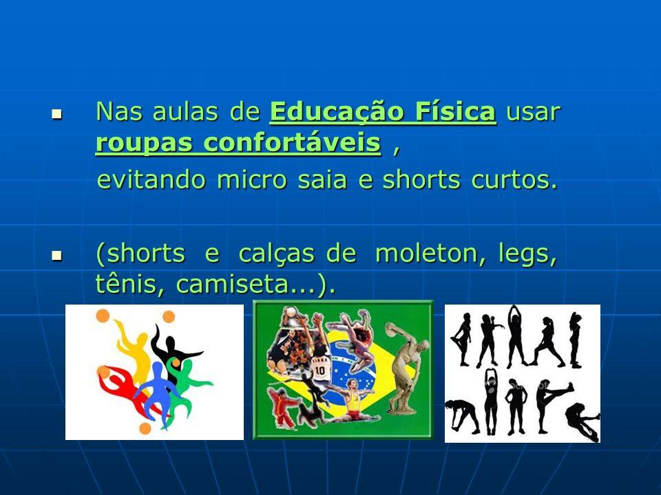 Nas aulas de Educação Física usar roupas confortáveis, Nas aulas de Educação Física usar roupas confortáveis, evitando micro saia e shorts curtos. evi