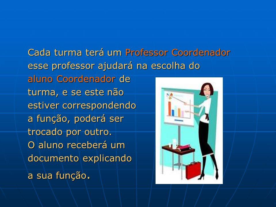 Cada turma terá um Professor Coordenador Cada turma terá um Professor Coordenador esse professor ajudará na escolha do esse professor ajudará na escol