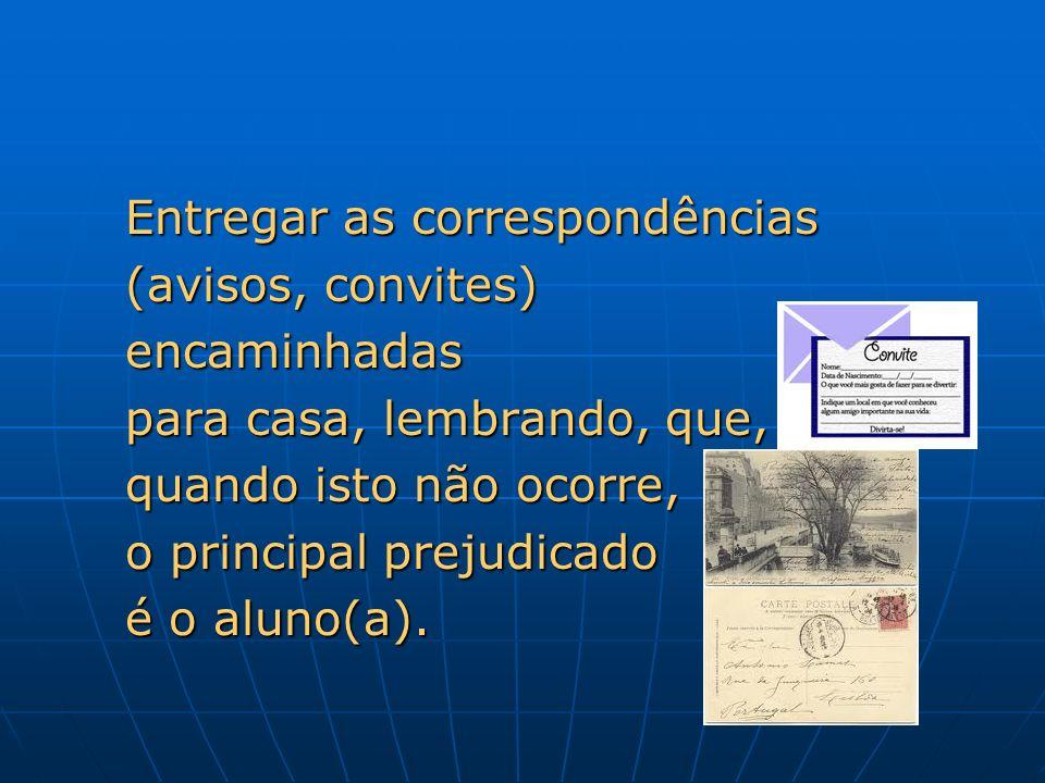 Entregar as correspondências Entregar as correspondências (avisos, convites) (avisos, convites) encaminhadas encaminhadas para casa, lembrando, que, p