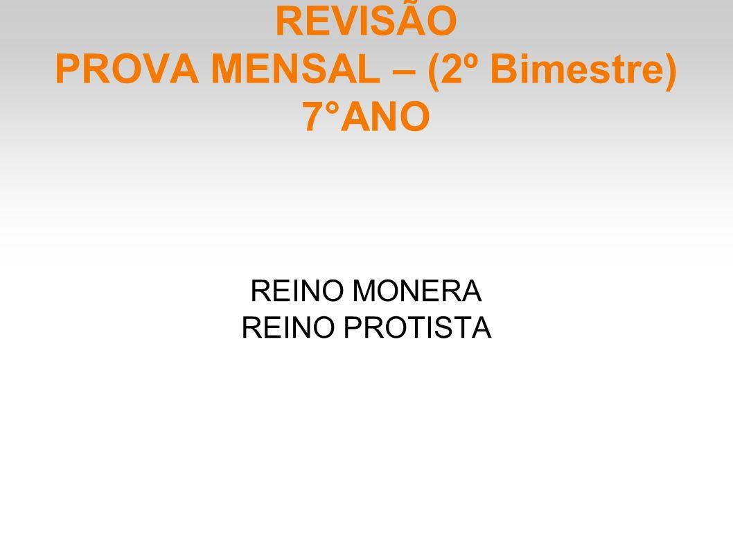 REVISÃO PROVA MENSAL – (2º Bimestre) 7°ANO REINO MONERA REINO PROTISTA