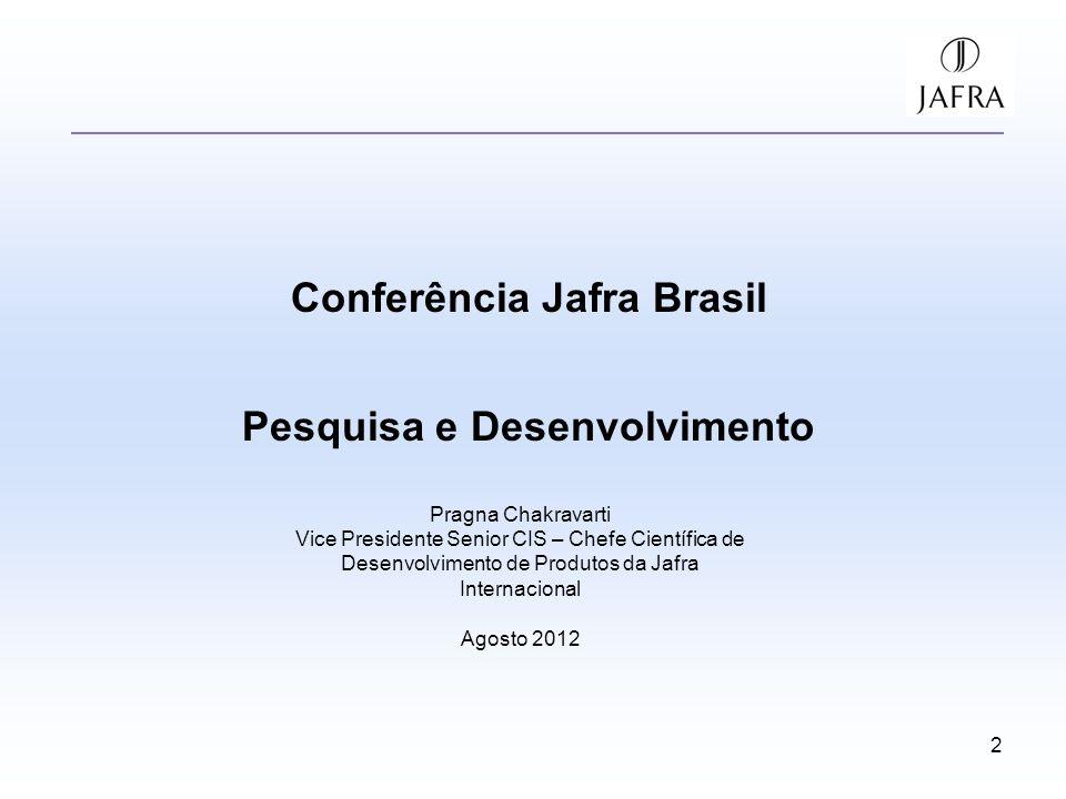 2 Conferência Jafra Brasil Pesquisa e Desenvolvimento Pragna Chakravarti Vice Presidente Senior CIS – Chefe Científica de Desenvolvimento de Produtos da Jafra Internacional Agosto 2012