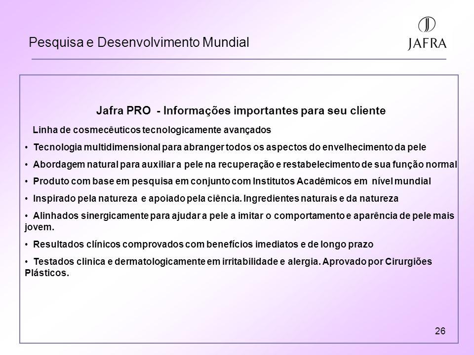 26 Pesquisa e Desenvolvimento Mundial Jafra PRO - Informações importantes para seu cliente Linha de cosmecêuticos tecnologicamente avançados Tecnologi