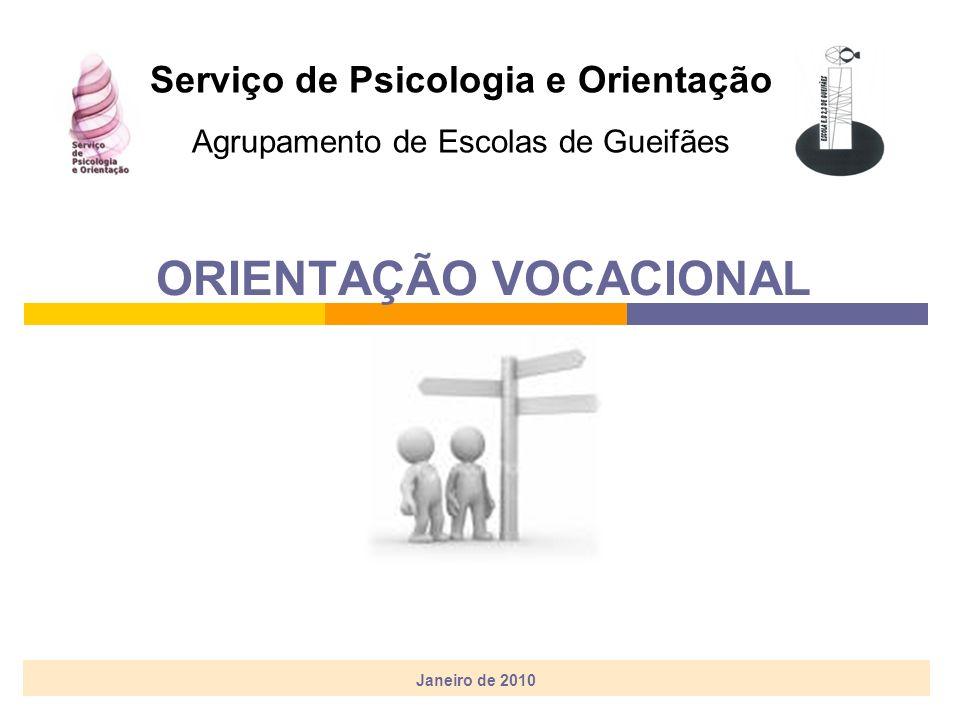 ORIENTAÇÃO VOCACIONAL Janeiro de 2010 Serviço de Psicologia e Orientação Agrupamento de Escolas de Gueifães