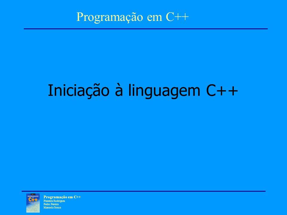 Programação em C++ Pimenta Rodrigues Pedro Pereira Manuela Sousa Iniciação à linguagem C++ Programação em C++