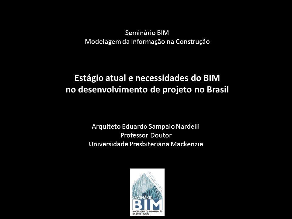 Estágio atual e necessidades do BIM no desenvolvimento de projeto no Brasil Seminário BIM Modelagem da Informação na Construção Arquiteto Eduardo Samp