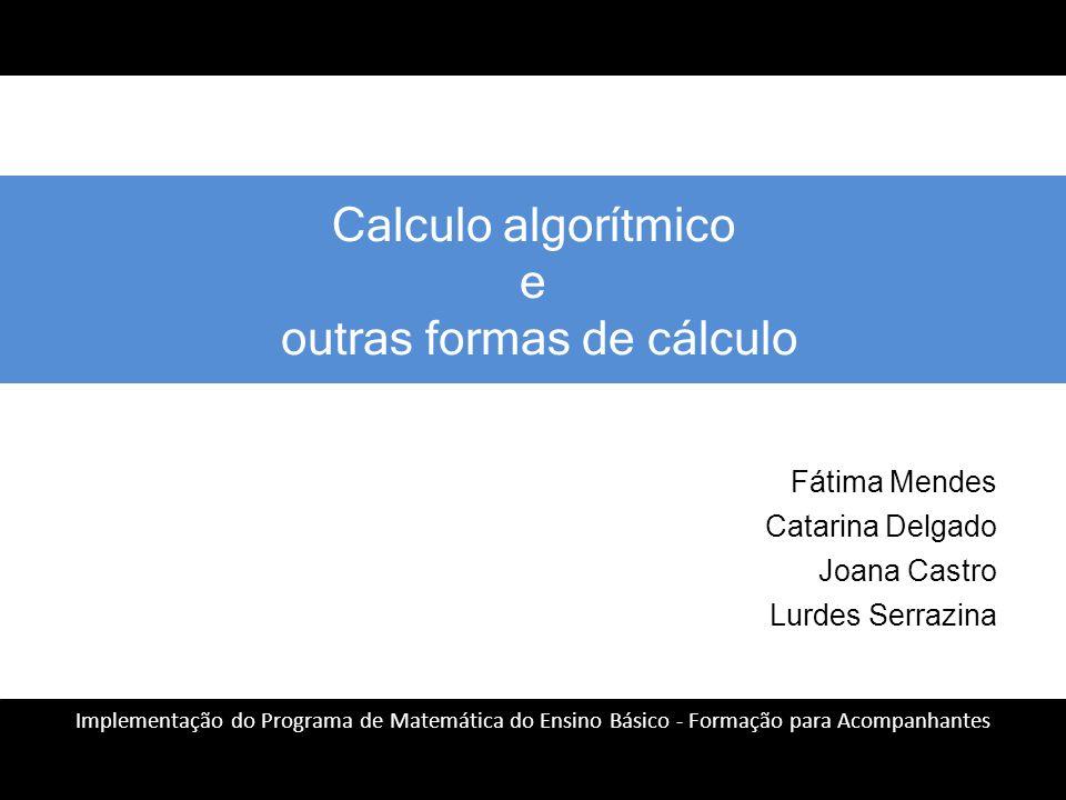 Click to edit Master title style 1 Implementação do Programa de Matemática do Ensino Básico - Formação para Acompanhantes Calculo algorítmico e outras