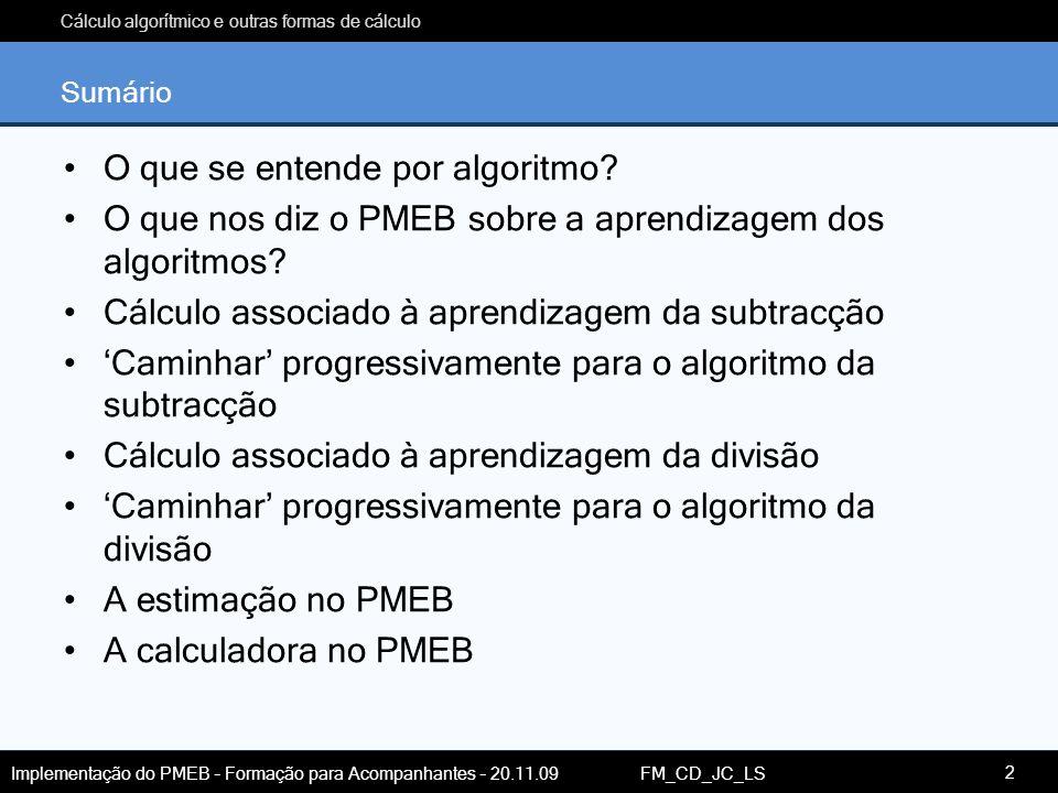 Cálculo algorítmico e outras formas de cálculo Implementação do PMEB – Formação para Acompanhantes – 20.11.09 FM_CD_JC_LS Sumário O que se entende por