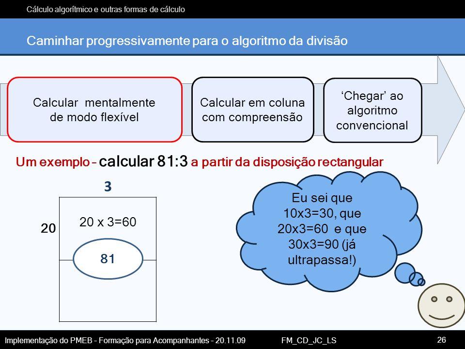 Cálculo algorítmico e outras formas de cálculo Implementação do PMEB – Formação para Acompanhantes – 20.11.09 FM_CD_JC_LS Caminhar progressivamente pa