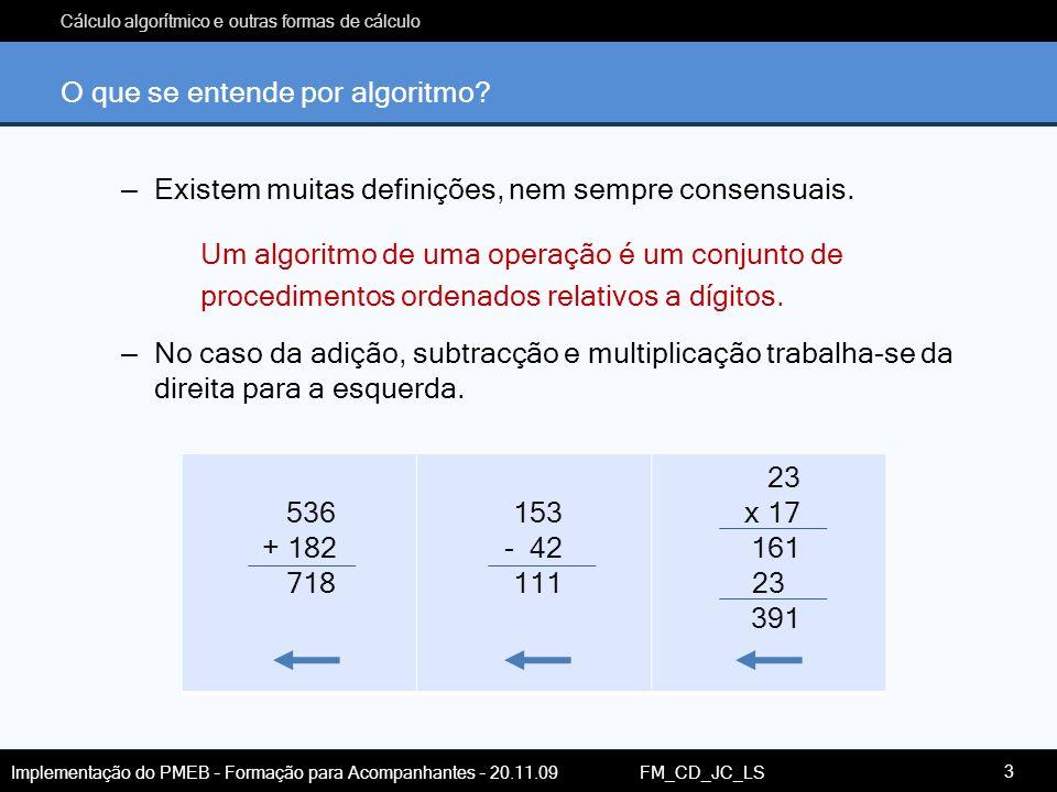 Cálculo algorítmico e outras formas de cálculo Implementação do PMEB – Formação para Acompanhantes – 20.11.09 FM_CD_JC_LS O que se entende por algorit