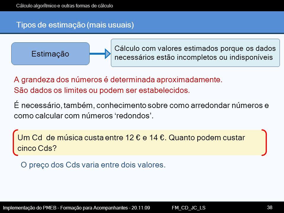 Cálculo algorítmico e outras formas de cálculo Implementação do PMEB – Formação para Acompanhantes – 20.11.09 FM_CD_JC_LS Tipos de estimação (mais usu