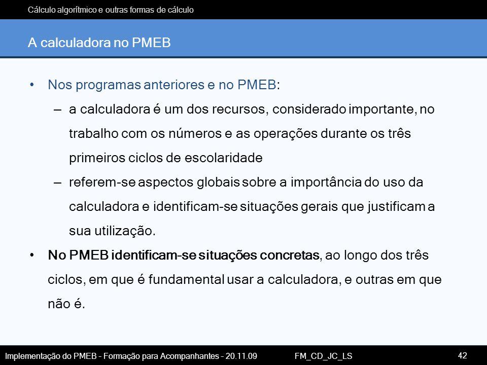 Cálculo algorítmico e outras formas de cálculo Implementação do PMEB – Formação para Acompanhantes – 20.11.09 FM_CD_JC_LS A calculadora no PMEB Nos pr