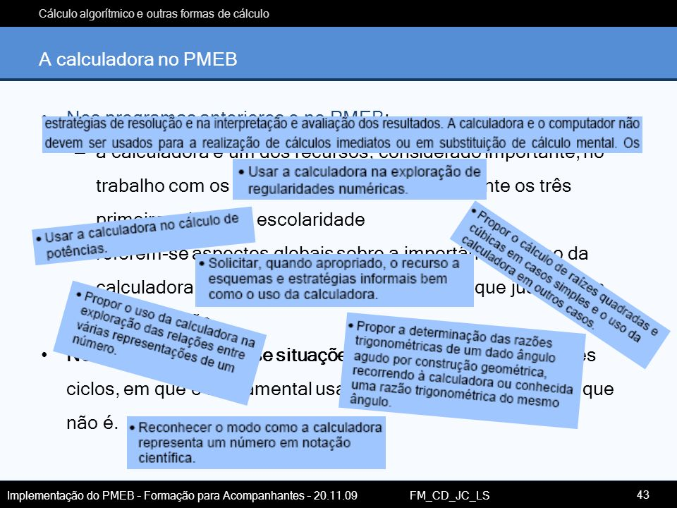 Cálculo algorítmico e outras formas de cálculo Implementação do PMEB – Formação para Acompanhantes – 20.11.09 FM_CD_JC_LS Nos programas anteriores e n