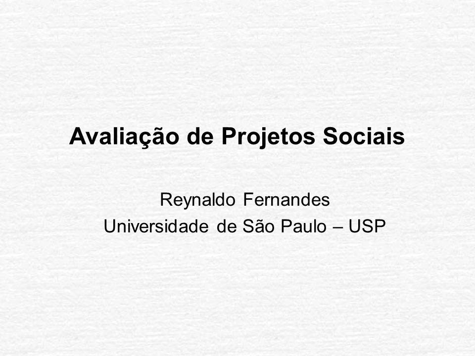 Avaliação de Projetos Sociais Reynaldo Fernandes Universidade de São Paulo – USP