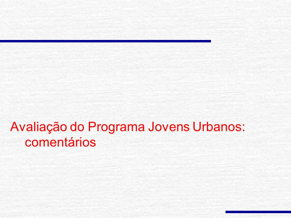 Programa Jovens Urbanos Trata-se de uma avaliação não experimental e, portanto, tem que lidar como potencial viés de participação.