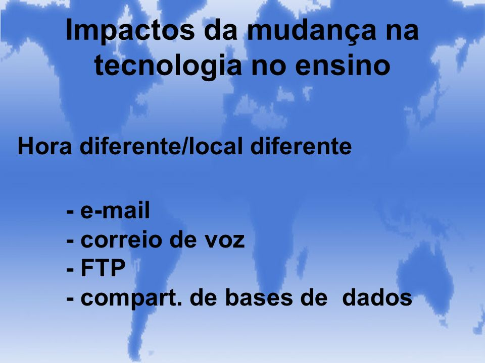 Hora diferente/local diferente - e-mail - correio de voz - FTP - compart. de bases de dados
