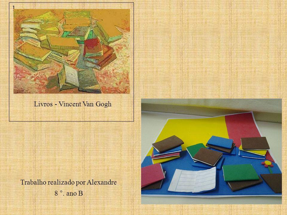 Livros - Vincent Van Gogh Trabalho realizado por Alexandre 8 °. ano B 1