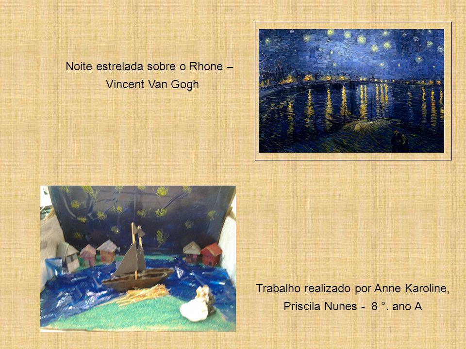 Noite estrelada sobre o Rhone – Vincent Van Gogh Trabalho realizado por Anne Karoline, Priscila Nunes - 8 °. ano A
