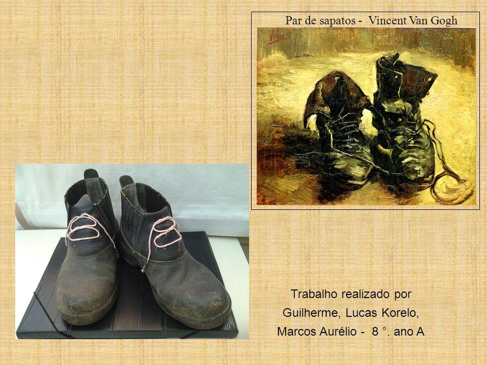 Par de sapatos - Vincent Van Gogh Trabalho realizado por Guilherme, Lucas Korelo, Marcos Aurélio - 8 °. ano A