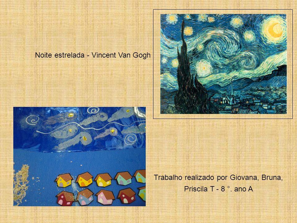 Noite estrelada - Vincent Van Gogh Trabalho realizado por Giovana, Bruna, Priscila T - 8 °. ano A