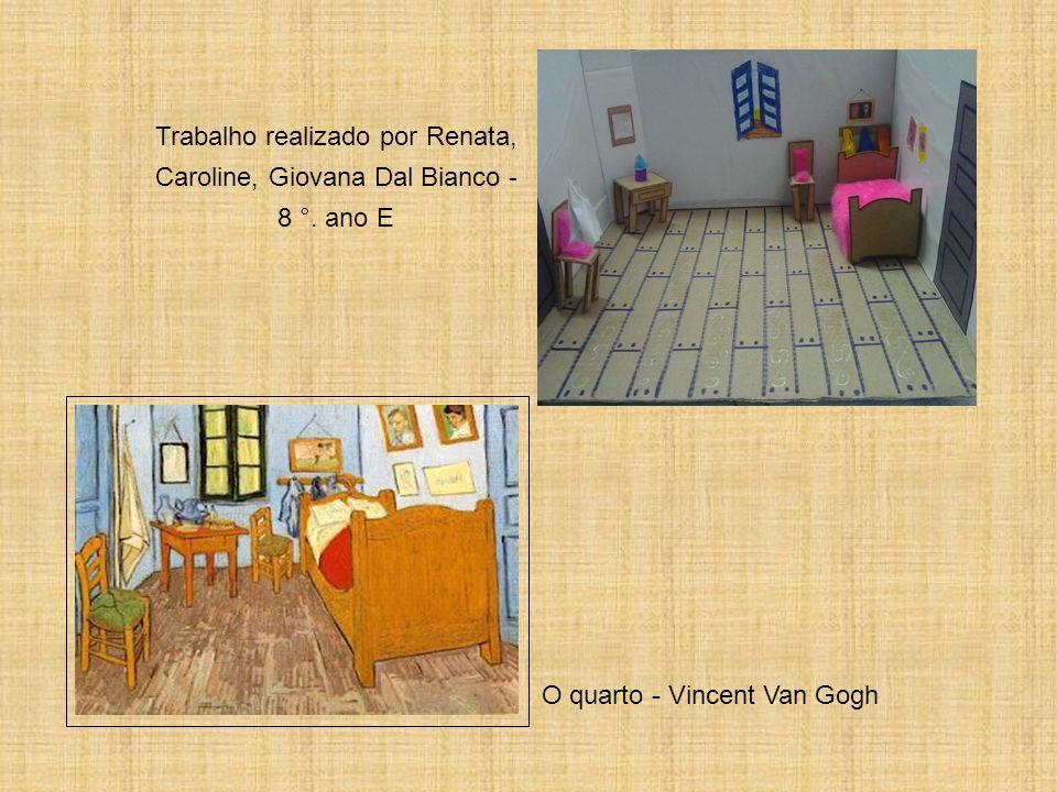 O quarto - Vincent Van Gogh Trabalho realizado por Renata, Caroline, Giovana Dal Bianco - 8 °. ano E