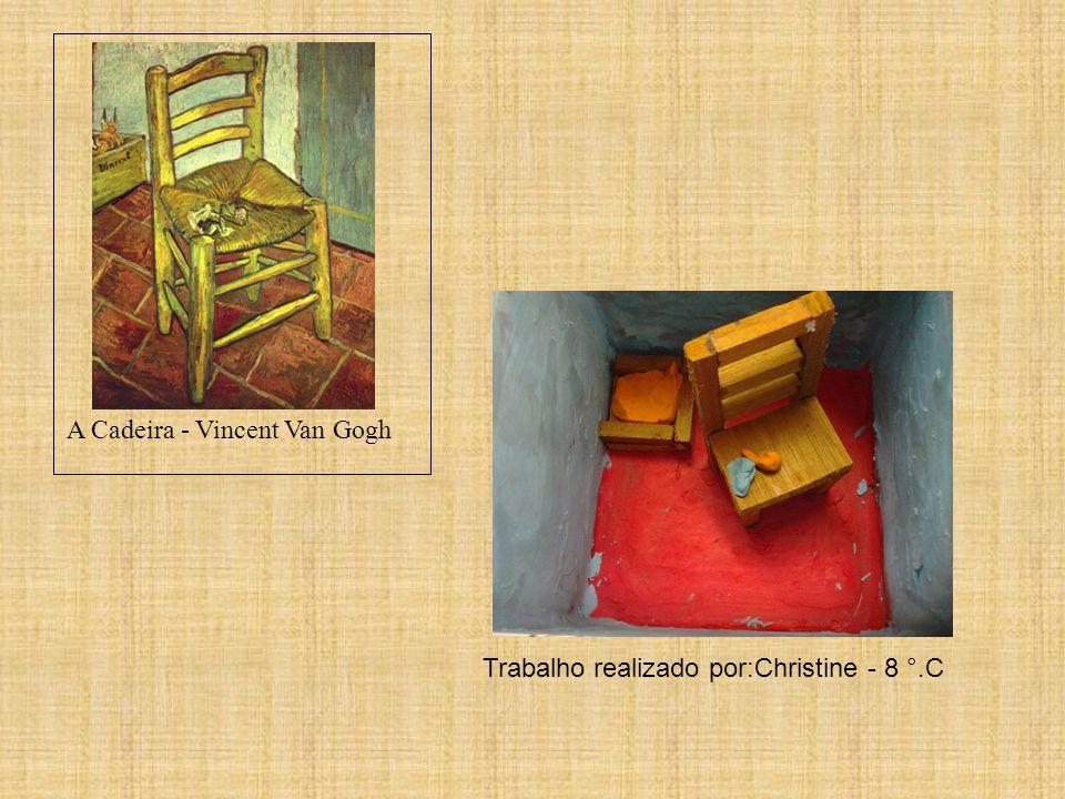 Trabalho realizado por:Christine - 8 °.C A Cadeira - Vincent Van Gogh