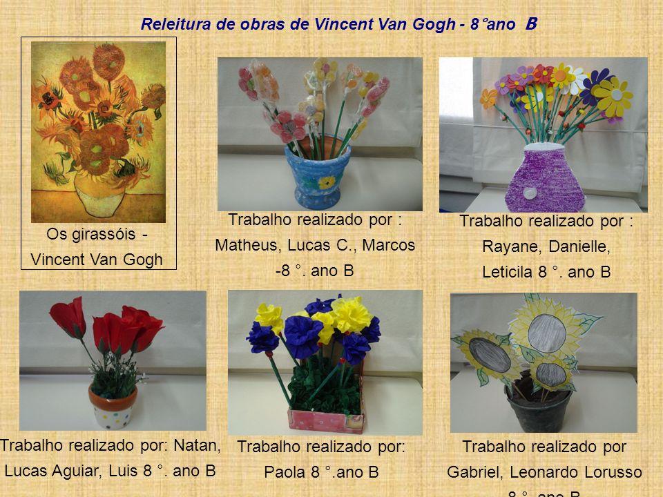 Os girassóis - Vincent Van Gogh Trabalho realizado por Gabriel, Leonardo Lorusso 8 °. ano B Trabalho realizado por : Rayane, Danielle, Leticila 8 °. a