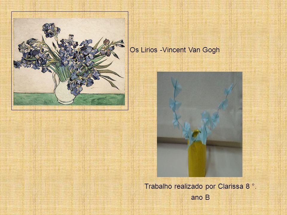 Os Lirios -Vincent Van Gogh Trabalho realizado por Clarissa 8 °. ano B