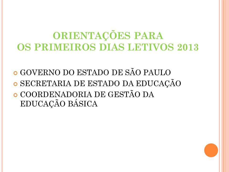 ORIENTAÇÕES PARA OS PRIMEIROS DIAS LETIVOS 2013 GOVERNO DO ESTADO DE SÃO PAULO SECRETARIA DE ESTADO DA EDUCAÇÃO COORDENADORIA DE GESTÃO DA EDUCAÇÃO BÁ