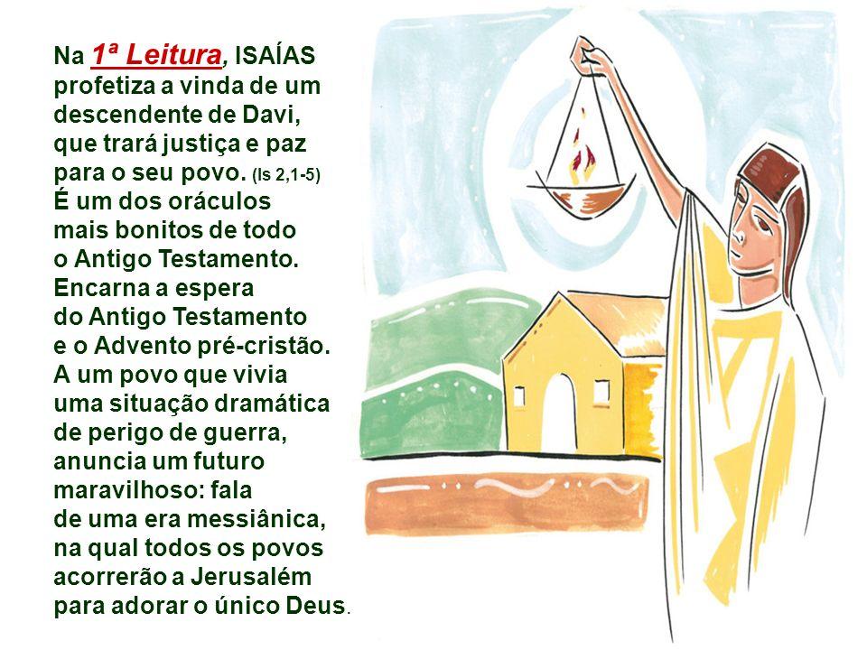 Na 1ª Leitura, ISAÍAS profetiza a vinda de um descendente de Davi, que trará justiça e paz para o seu povo.
