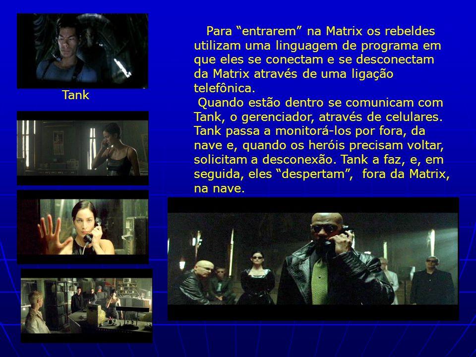 Para entrarem na Matrix os rebeldes utilizam uma linguagem de programa em que eles se conectam e se desconectam da Matrix através de uma ligação telef