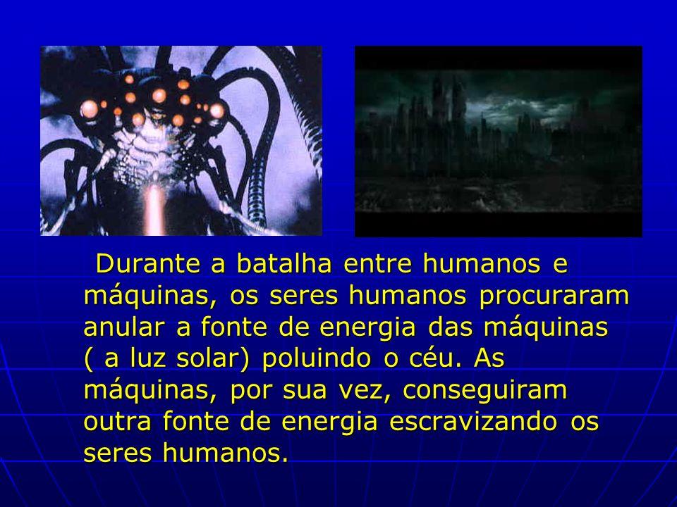 Durante a batalha entre humanos e máquinas, os seres humanos procuraram anular a fonte de energia das máquinas ( a luz solar) poluindo o céu. As máqui
