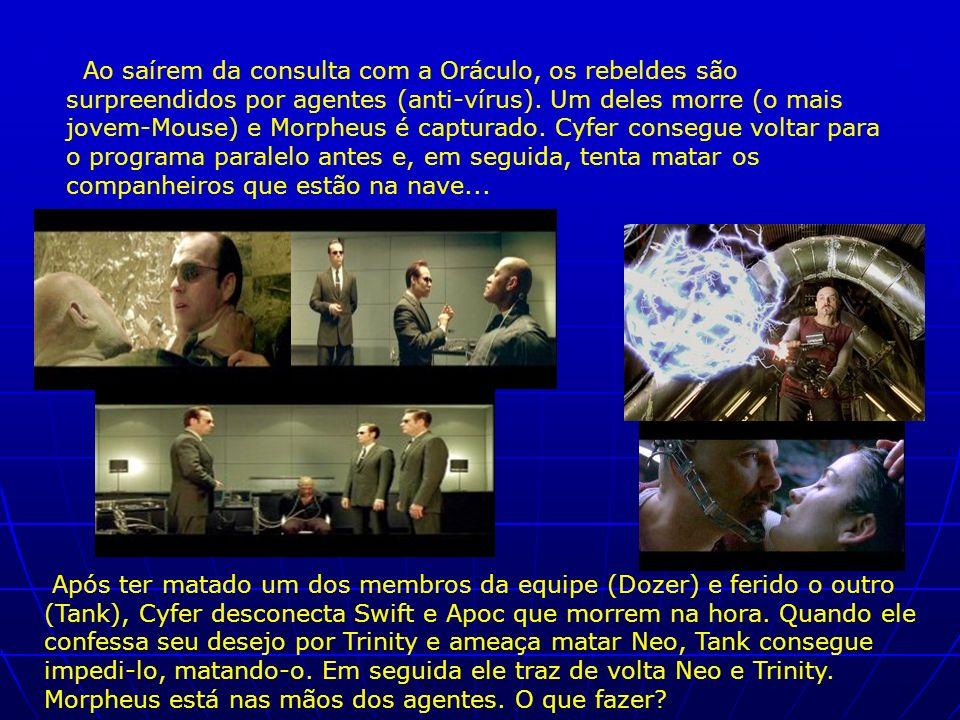 Ao saírem da consulta com a Oráculo, os rebeldes são surpreendidos por agentes (anti-vírus). Um deles morre (o mais jovem-Mouse) e Morpheus é capturad