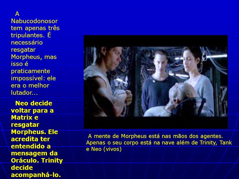 A Nabucodonosor tem apenas três tripulantes. É necessário resgatar Morpheus, mas isso é praticamente impossível: ele era o melhor lutador... Neo decid