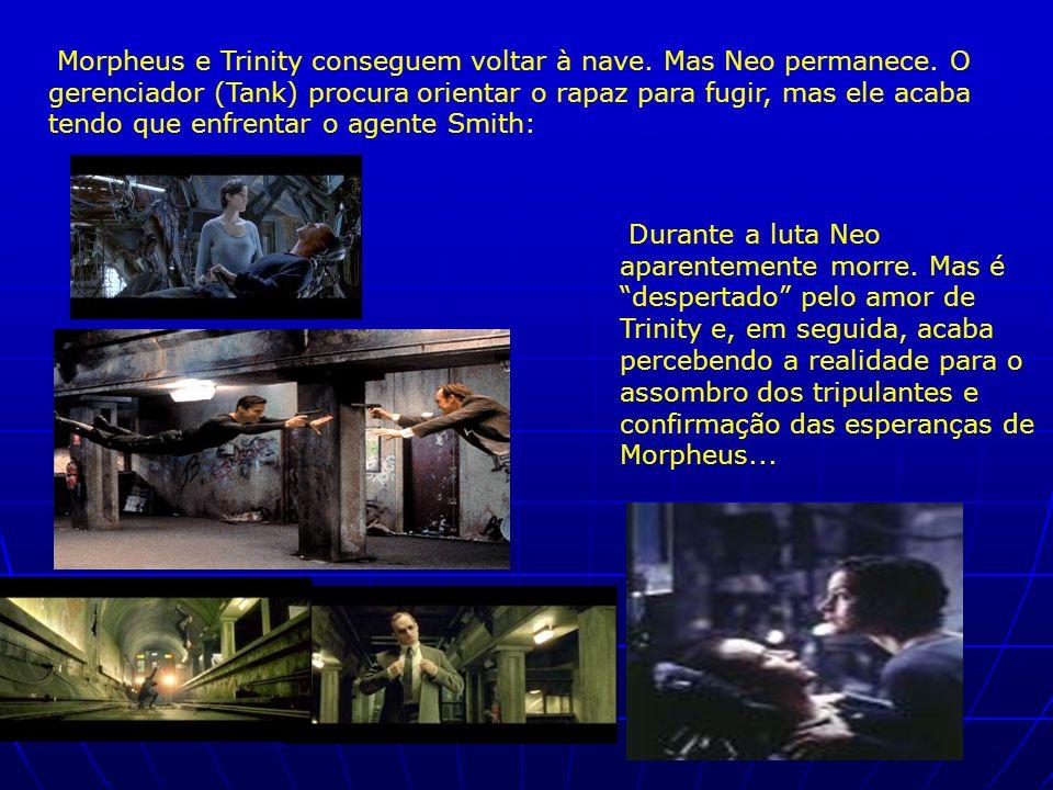 Morpheus e Trinity conseguem voltar à nave. Mas Neo permanece. O gerenciador (Tank) procura orientar o rapaz para fugir, mas ele acaba tendo que enfre